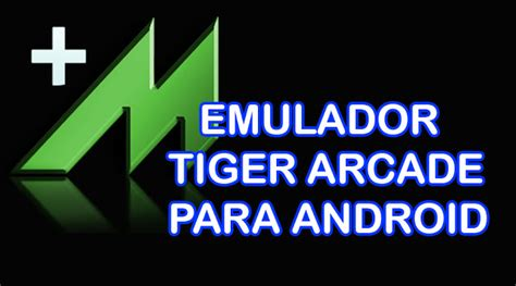 tiger arcade version apk mega pack de juegos mame para android juegos para android