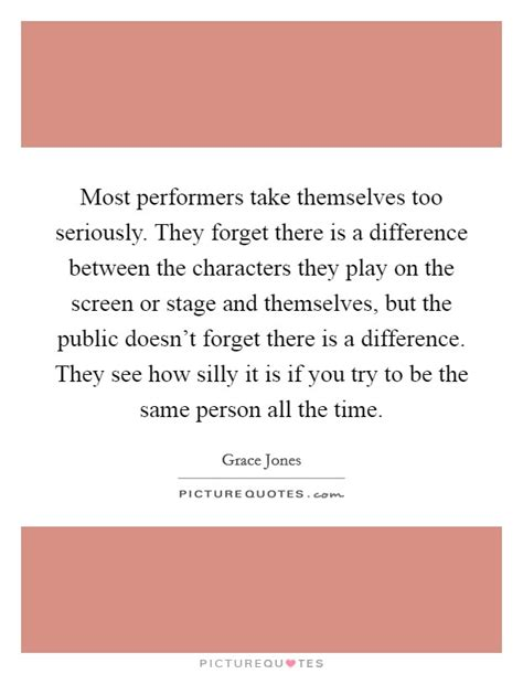 take a look on our comparison between two of the most most performers take themselves too seriously they forget
