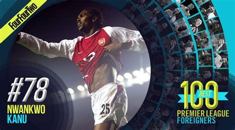 okocha nwankwo kanu yakubu aiyegbeni on list of top 100 best foreign premier league