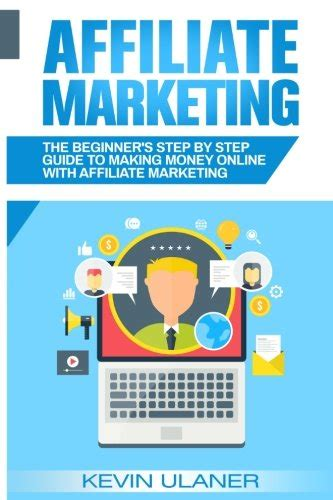 Step By Step Guide To Making Money Online - affiliate marketing the beginner s step by step guide to making money online with