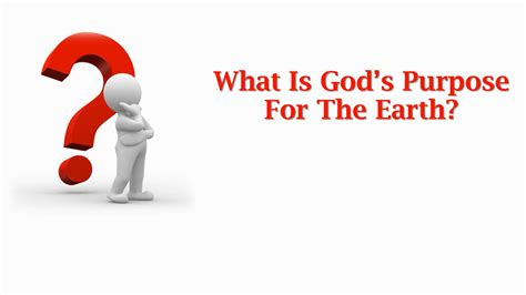 the s purpose what is god s purpose for the earth