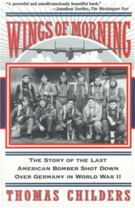 The Last American Plot Wings Of Morning The Story Of The Last American Bomber Germany In World War Ii