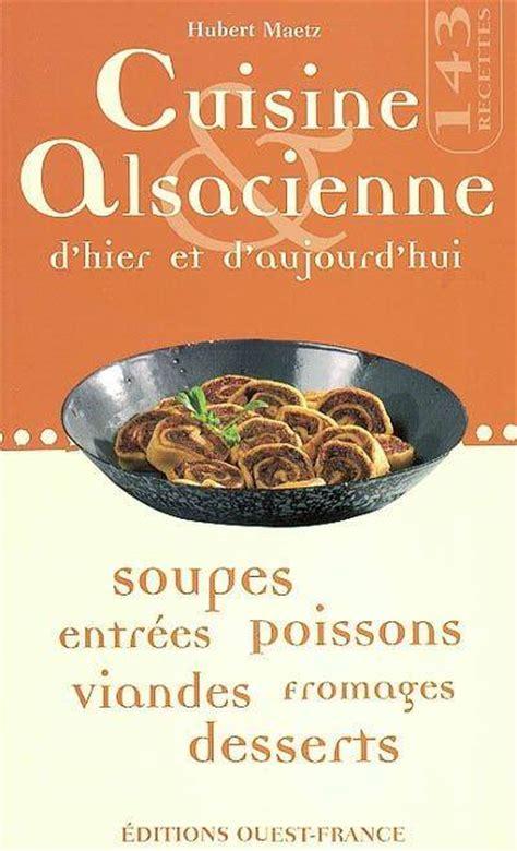 cuisine d hier et d aujourd hui livre cuisine alsacienne d hier et d aujourd hui hubert