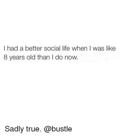 had better do i had a better social when i was like 8 years