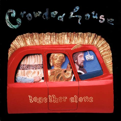 crowded house wiki together alone crowded house listen and discover music