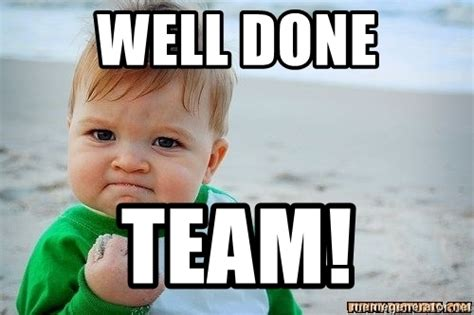 Job Well Done Meme - well done team victory baby meme generator