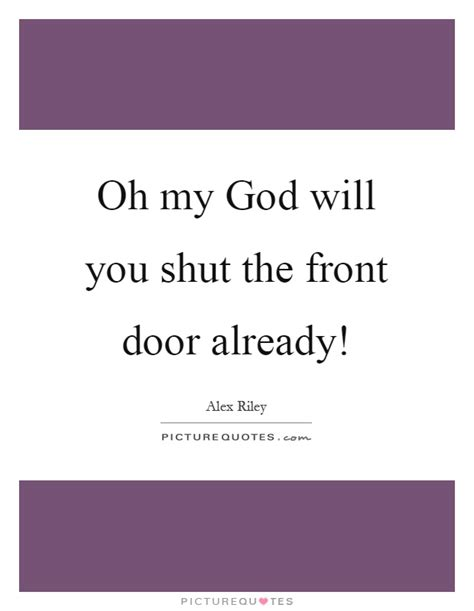 Shut The Front Door Lyrics Front Quotes Front Sayings Front Picture Quotes Page 5