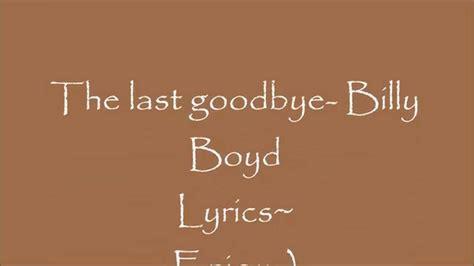 The Last Goodbye the last goodbye billy boyd lyric