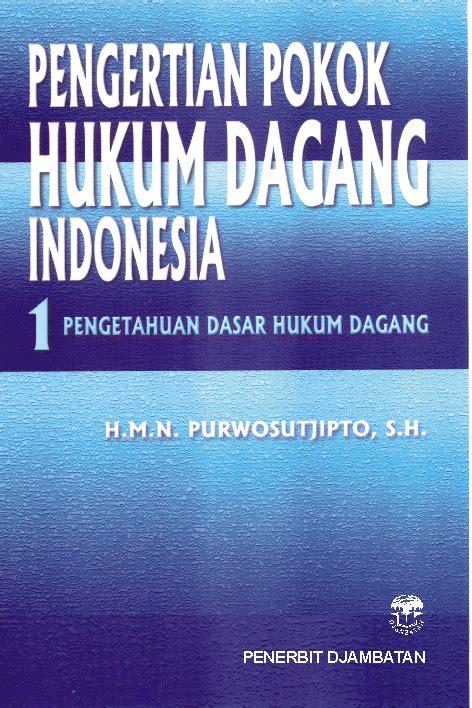 Pengertian Pokok Hukum Dagang Indonesia Hmn Purwosutjipto pt penerbit djambatan pengertian pokok hukum dagang