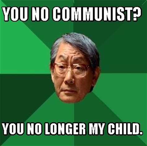 Communist Meme - meme creator you no communist you no longer my child