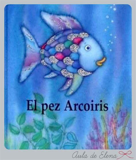 el pez arcoiris el pez arcoiris en el proyecto cu 233 ntame un cuento del aula de elena libros infantiles