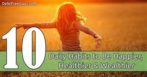 10 Daily Habits Of Most 10 Habits To Be Happy Healthy And Wealthy Debt Free Guys