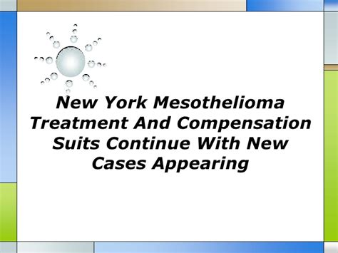 Mesothelioma Compensation by New York Mesothelioma Treatment And Compensation Suits