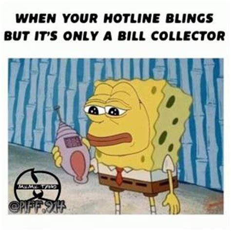 Bill Collector Meme - hotline bling meme kappit