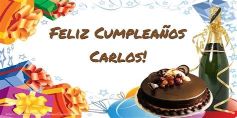 imagenes de feliz cumpleaños carlos feliz compea 241 os carlos felicitaciones de cumplea 241 os