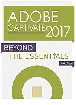 e learning adobe captivate 2017 books adobe captivate 2017 beyond the essentials