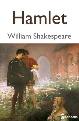 Hamlet William Shakespeare hamlet william shakespeare feedbooks