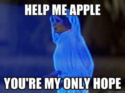 Help Me Help You Meme - help me apple you re my only hope help me obi wan kenobi