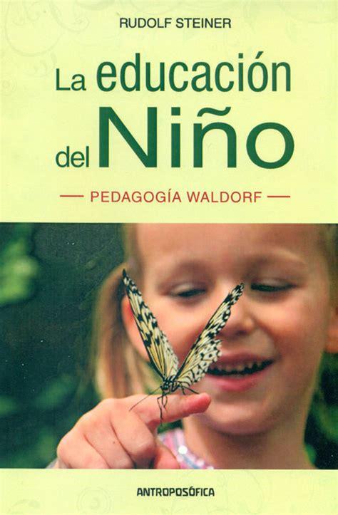 libro pedagogia waldorf una educacion la educaci 243 n del ni 241 o pedagog 237 a waldorf rudolf steiner