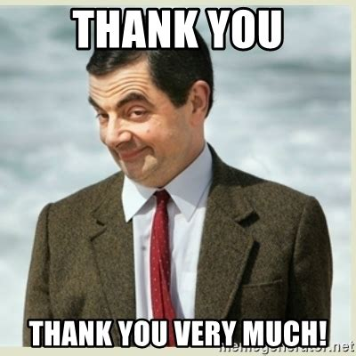 Thank You Very Much Meme - thank you thank you very much mr bean meme generator