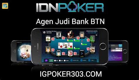 agen idn poker bank btn  indonesia   memainkan game idn poker  menggunakan