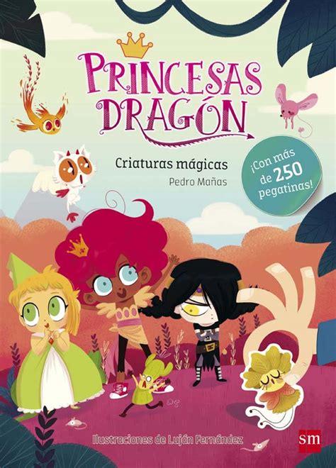 libro el dragn la princesa princesas drag 243 n criaturas m 225 gicas literatura infantil y juvenil sm