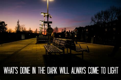what s done in the will always come to light