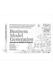 BUSINESS MODEL GENERATION: INOVAÇAO EM MODELOS DE NEGOCIOS