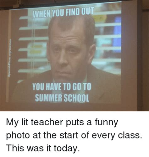 Find You Went To School With When You Find Out You To Go To Summer School My Lit Puts A Photo At