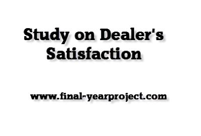 Dealer Satisfaction Mba Project Report by Mba Study On Dealer S Satisfaction Free Year Project S