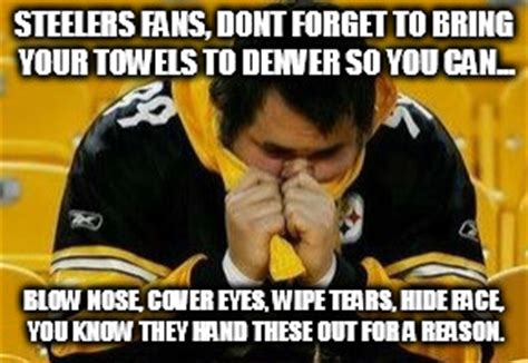 Steelers Fans Memes - image tagged in football pittsburgh steelers denver