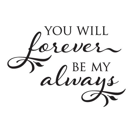 be my forever forever be my always wall quotes decal