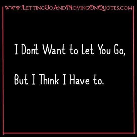 how to go to the bathroom more quotes about letting go of someone you love but can t have