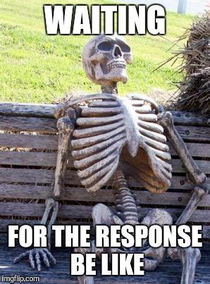 Response Memes - waiting skeleton meme imgflip