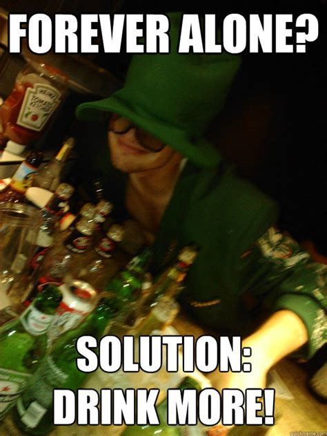 Drinking Alone Meme - forever alone solution drink more liquor leprechaun