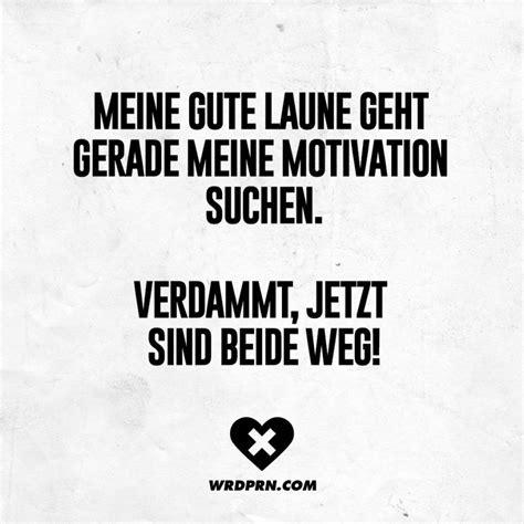 Meine gute Laune geht gerade meine Motivation suchen