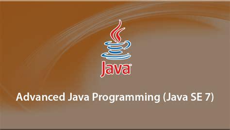 online tutorial for advanced java advanced java programming java se 7 online tutorials