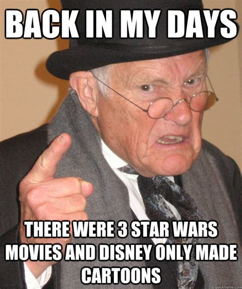 Angry Old Man Meme - back in my days there were 3 star wars movies and disney