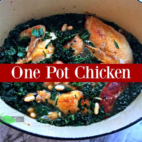 easy one pot chicken recipe with sausage kale and white beans spinach tiger