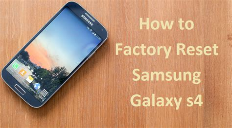 reset a samsung galaxy s4 how to factory reset samsung galaxy s4