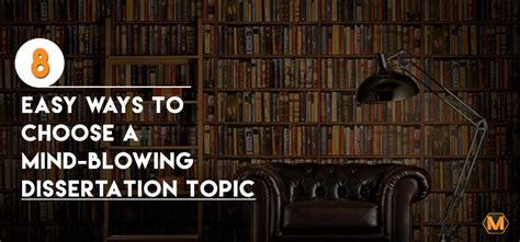 how to choose a dissertation topic 8 easy ways to choose a mind blowing dissertation topic