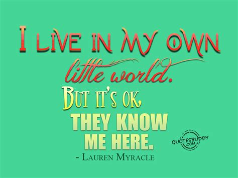 My As I Lived It in my own world quotes quotesgram
