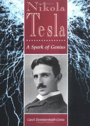 nikola tesla biography goodreads nikola tesla a spark of genius by carol dommermuth costa