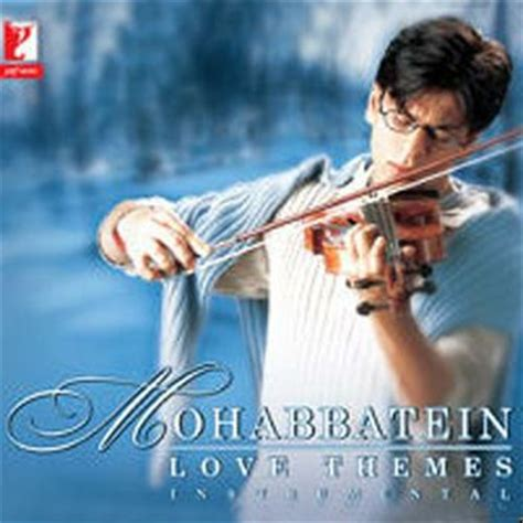 love themes instrumental mohabbatein violin mohabbatein love themes listen to mohabbatein love