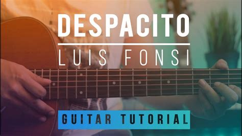 despacito guitar tutorial despacito luis fonsi daddy yankee guitar lesson