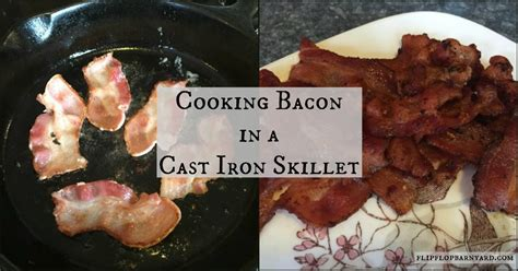how to cook with cast iron youtube cooking bacon in a cast iron skillet the flip flop barnyard
