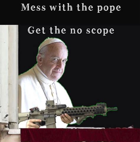 Mess Meme - pope no scope you mess with crabo you get a stabo