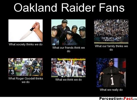Raiders Fans Memes - oakland raider fans what people think i do what i