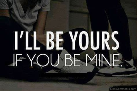 be mine i ll be yours if you be mine desicomments