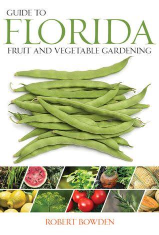 gardening guides guide to florida fruit vegetable gardening by robert